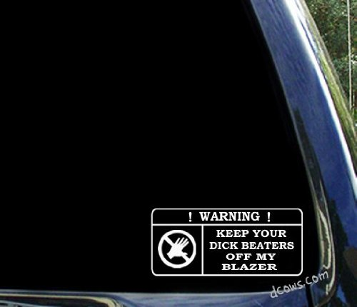 Keep your DICK BEATERS off my blazer ~ chevy window ()