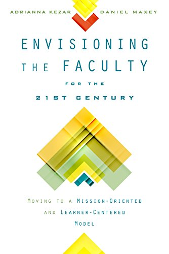 Envisioning the Faculty for the Twenty-First Century: Moving to a Mission-Oriented and Learner-Centered Model (The American Campus)