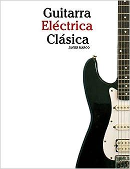 Guitarra Eléctrica Clásica: Piezas fáciles de Bach, Mozart, Beethoven y otros compositores (en Partitura y Tablatura) (Spanish Edition) (Spanish) Paperback ...