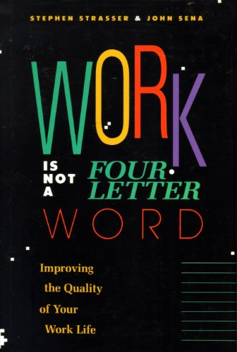 Work Is Not a Four-Letter Word: Improving the Quality of Your Worklife