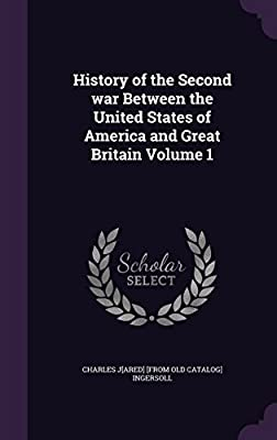 History of the Second War Between the United States of America and Great Britain Volume 1
