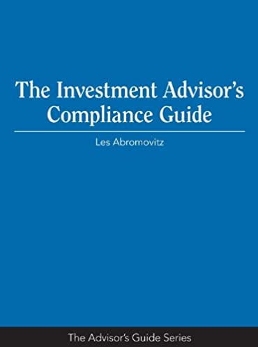 the investment advisor s compliance guide advisor s guide les rh amazon com investment adviser compliance manual template investment advisor compliance manual florida