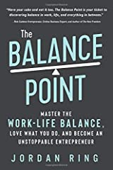 The Balance Point: Master the Work-Life Balance, Love What You do, and Become an Unstoppable Entrepreneur Paperback