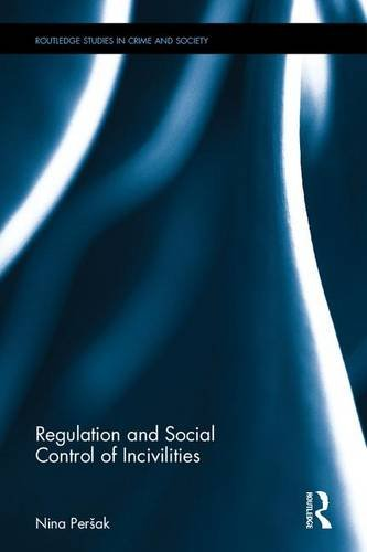 Regulation and Social Control of Incivilities (Routledge Studies in Crime and Society)