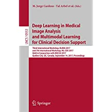 Deep Learning in Medical Image Analysis and Multimodal Learning for Clinical Decision Support: Third International Workshop, DLMIA 2017, and 7th International ... (Lecture Notes in Computer Science)