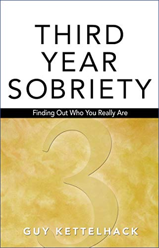 Third-Year Sobriety: Finding Out Who You Really Are (Finding Out Who You Are)
