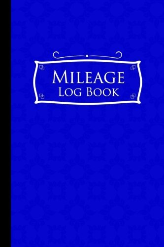 Mileage Log Book: Mileage Book For Taxes, Mileage Ledger, Mileage Tracker Book, Blue Cover (Mileage Log Books) (Volume 51)