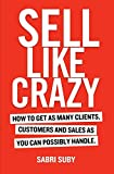 Sell Like Crazy: How To Get As Many