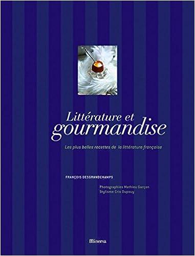 littrature et gourmandise les plus belles recettes de la littrature franaise
