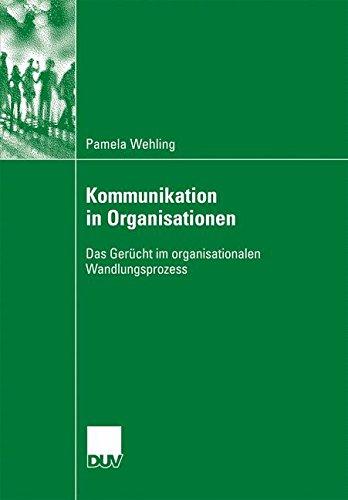 Kommunikation in Organisationen: Das Gerücht im Organisationalen Wandlungsprozess (German Edition)