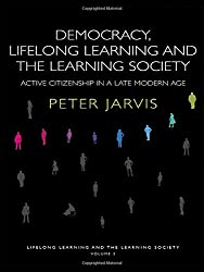 Lifelong Learning and the Learning Society Complete Trilogy Set: Democracy, Lifelong Learning and the Learning Society: Active Citizenship in a Late Modern Age (Volume 3)