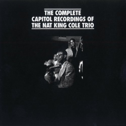 The Complete Capitol Recordings of the Nat King Cole Trio
