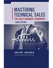 Mastering Technical Sales: The Sales Engineer's Handbook (Artech House Technology Management and Professional Development Third Edition)