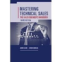 Mastering Technical Sales: The Sales Engineer's Handbook, Third Edition