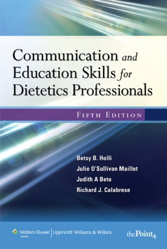 Communication and Education Skills for Dietetics Professionals Fifth, North America Edition by Holli, Betsy; Beto, Judith; Calabrese, Richard; Maillet, Jul published by Lippincott Williams & Wilkins Paperback