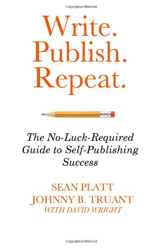 Read Online Write. Publish. Repeat.: The No-Luck-Required, Guide to Self-Publishing Success PDF