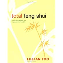 Total Feng Shui: Bring Health, Wealth, and Happiness into Your Life
