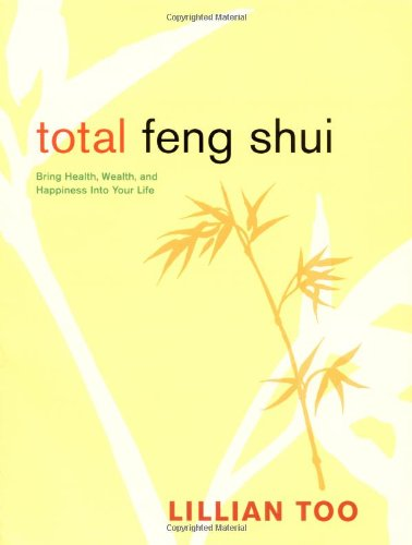 Total feng shui bring health wealth and happiness into for Feng shui for health
