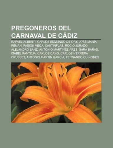 Pregoneros del Carnaval de Cadiz: Rafael Alberti, Carlos Edmundo de Ory, Jose Maria Peman, Pasion Vega, Cantinflas, Rocio...