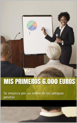 Mis primeros 6.000 Euros: Se empieza por un millón de las antiguas pesetas (Spanish Edition)