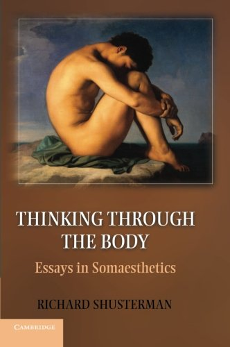 Thinking through the Body: Essays in Somaesthetics