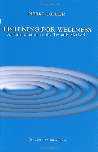 Listening for Wellness:  An Introduction to the Tomatis Method
