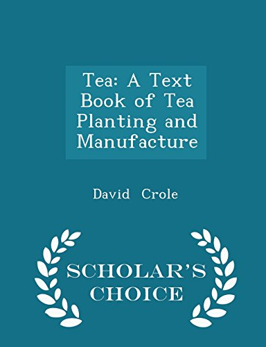 Tea: A Text Book of Tea Planting and Manufacture - Scholar's Choice Edition