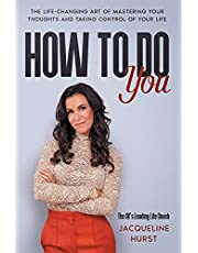 How To Do You: The Life Changing Art of Mastering Your Thoughts and Taking Control of Your Life