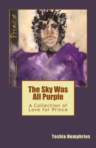 The Sky Was All Purple: A Collection of Love for Prince