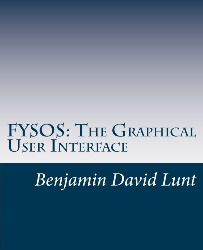 FYSOS: The Graphical User Interface (FYSOS: Operating System Design) (Volume 6) by CreateSpace Independent Publishing Platform