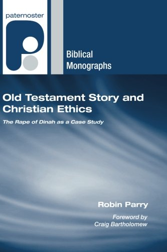 Old Testament Story and Christian Ethics: The Rape of Dinah as a Case Study (Paternoster Biblical Monographs)