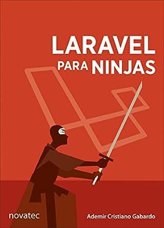 Laravel para ninjas (Portuguese Edition) 1, Ademir C ...