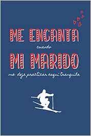 ME ENCANTA cuando MI MARIDO me deja practicar esquí tranquila: CUADERNO DE NOTAS | Diario, Apuntes o Agenda | Regalo Original y Divertido Para Tu ... | CUMPLEAÑOS, NAVIDAD, DÍA DE SAN VALENTIN.