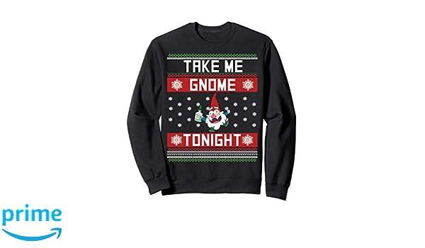 Amazoncom Take Me Gnome Tonight Funny Christmas Holiday Sweater