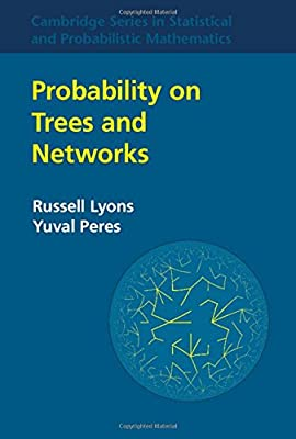 Probability on Trees and Networks (Cambridge Series in Statistical and Probabilistic Mathematics)