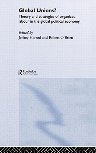 Global Unions?: Theory and Strategies of Organized Labour in the Global Political Economy (RIPE Series in Global Political Economy)
