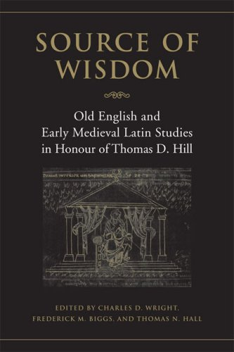 Source of  Wisdom: Old English and Early Medieval Latin Studies in Honour of Thomas D. Hill (Toronto Old English Studies