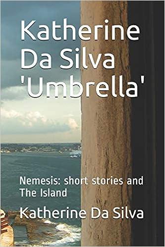 Descargar Libros Gratis En Katherine Da Silva 'umbrella': Nemesis: Short Stories And The Island Donde Epub