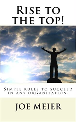 Book Rise to the top! (2nd. Edition): Simple rules to succeed in any organization. by Joe Meier (2012-08-15)