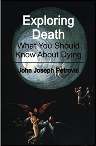Exploring Death: What You Should Know About Dying by John Joseph Petrovic (2010-09-27)
