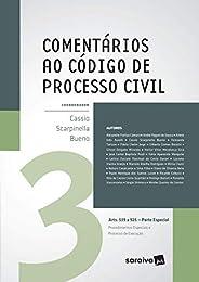 Comentários ao código de processo civil - 1ª edição de 2017: Arts. 539 a 925 - Parte Especial: Volume 3