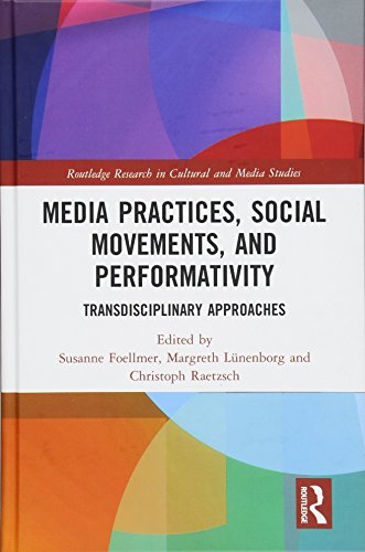 Media Practices, Social Movements, and Performativity: Transdisciplinary Approaches (Routledge Research in Cultural and Media Studies)