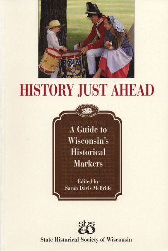 History Just Ahead: Guide To Wisconsin's Historical Markers