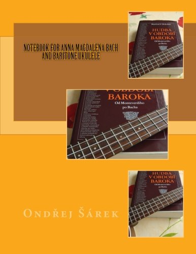 Anna Magdalena Bach Book (Notebook for Anna Magdalena Bach and Baritone Ukulele)
