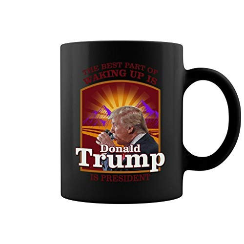 The Best Part Of Waking Up Is Donald Trump Is President Ceramic Coffee Mug Tea