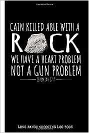 Cain Killed Able With A Rock We Have A Heart Problem Not A Gun Problem Jeremiah 17:9 Long Range Shooting Log Book: Practical Firearm Handgun Training ... / 2nd Amendment Gun Owner Gift / 6x9 150 pgs