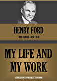 MY LIFE AND WORK (Annotated) (Timeless Wisdom Collection Book 480)