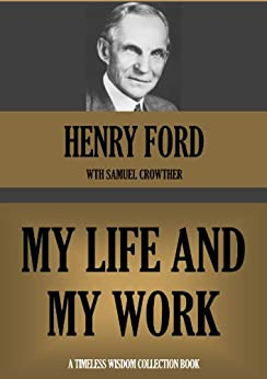 an analysis of the book my life and work by henry ford A history of henry ford's disastrous attempt to build an ideal  victorian  explorers, american industrialists, ideologues and missionaries all projected their  dreams and ideas onto this  ford would also be improving the lives of those  who worked in the new  it most emphatically did not work in the jungle.