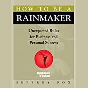 How to Be a Rainmaker: Unexpected Rules for Business and Personal Success   Jeffrey J. Fox