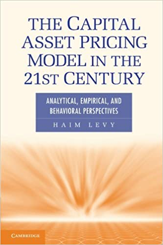 The Capital Asset Pricing Model in the 21st Century: Analytical, Empirical, and Behavioral Perspectives by Professor Haim Levy (2011-10-30)